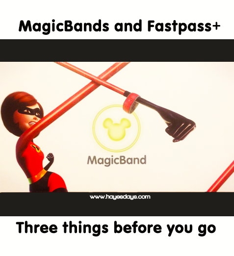 MagicBands and Fastpass+: Three things before you go ~ www.hayesdays.com